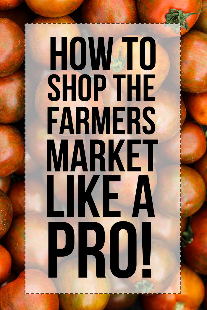 how to shop the farmers market like a pro