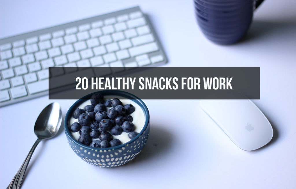 20 Healthy Snacks for Work