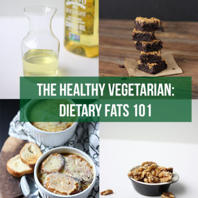 The Healthy Vegetarian: Dietary Fats 101
